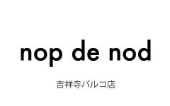 nop de nod 吉祥寺パルコ店NEW OPENのお知らせ