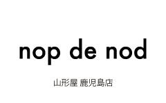 nop de nod 山形屋 鹿児島店 NEW OPENのお知らせ